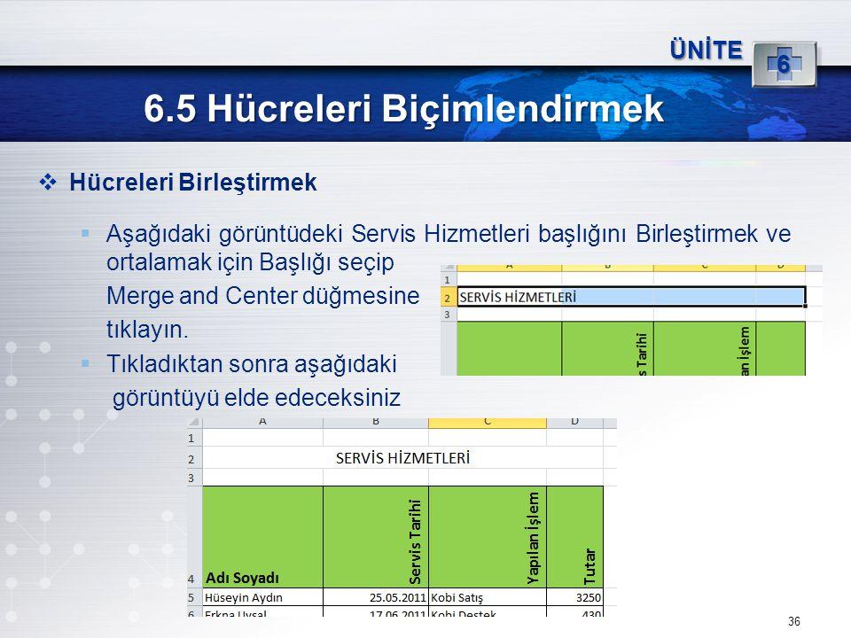 36 6.5 Hücreleri Biçimlendirmek ÜNİTE 6  Hücreleri Birleştirmek  Aşağıdaki görüntüdeki Servis Hizmetleri başlığını Birleştirmek ve ortalamak için Ba