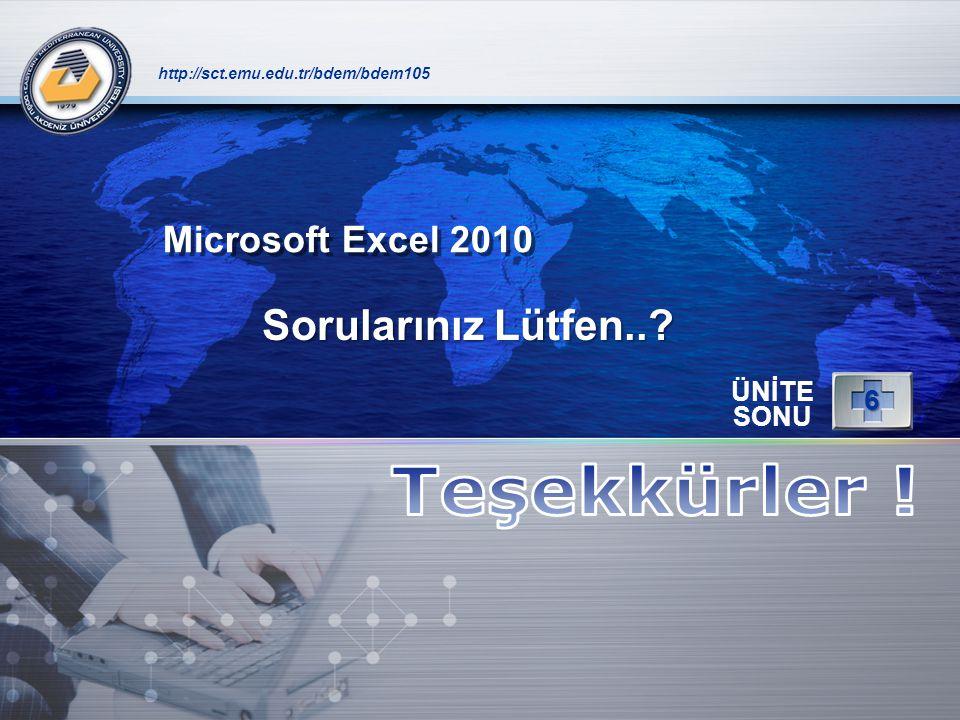 LOGO http://sct.emu.edu.tr/bdem/bdem105 ÜNİTE SONU 6 Sorularınız Lütfen..? Microsoft Excel 2010
