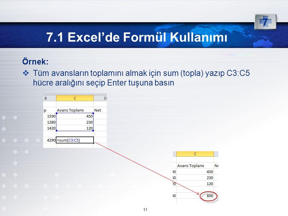 Örnek:  Tüm avansların toplamını almak için sum (topla) yazıp C3:C5 hücre aralığını seçip Enter tuşuna basın 7.1 Excel'de Formül Kullanımı 7 11