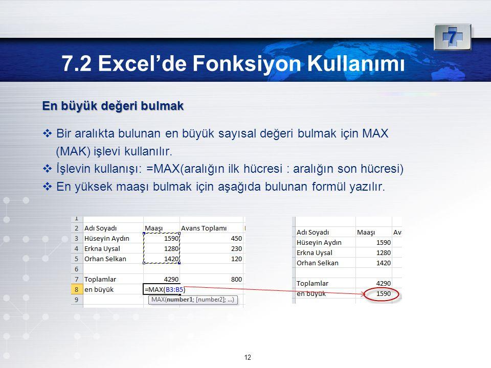 En büyük değeri bulmak  Bir aralıkta bulunan en büyük sayısal değeri bulmak için MAX (MAK) işlevi kullanılır.