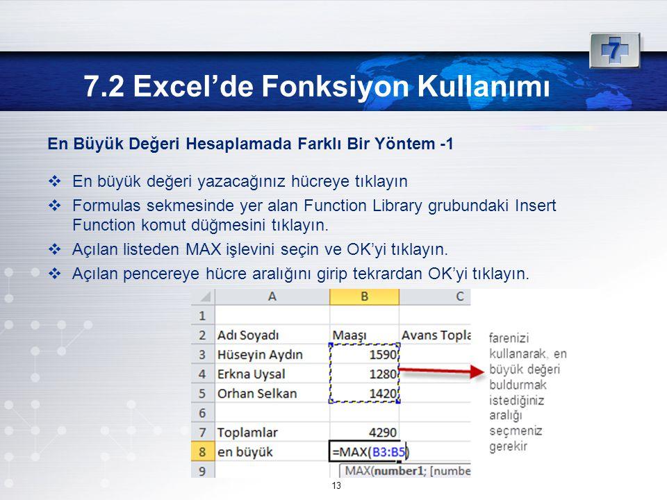 En Büyük Değeri Hesaplamada Farklı Bir Yöntem -1  En büyük değeri yazacağınız hücreye tıklayın  Formulas sekmesinde yer alan Function Library grubundaki Insert Function komut düğmesini tıklayın.