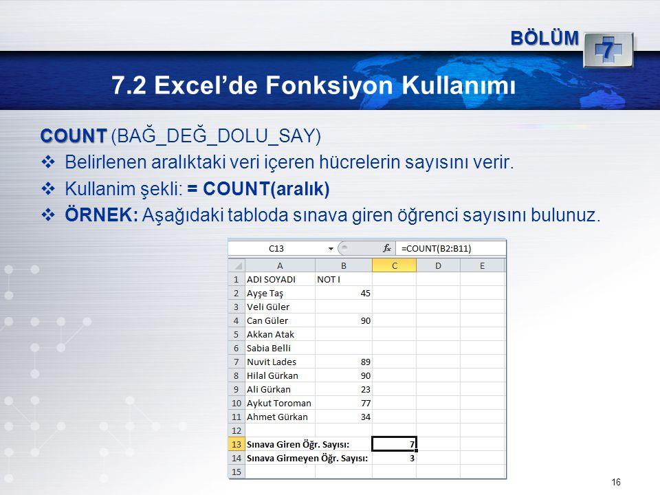 7.2 Excel'de Fonksiyon Kullanımı 16 BÖLÜM 7 COUNT COUNT (BAĞ_DEĞ_DOLU_SAY)  Belirlenen aralıktaki veri içeren hücrelerin sayısını verir.
