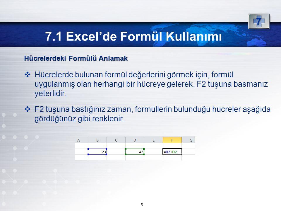 Hücrelerdeki Formülü Anlamak  Hücrelerde bulunan formül değerlerini görmek için, formül uygulanmış olan herhangi bir hücreye gelerek, F2 tuşuna basmanız yeterlidir.