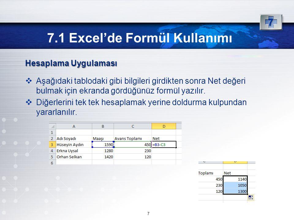 Hesaplama Uygulaması  Aşağıdaki tablodaki gibi bilgileri girdikten sonra Net değeri bulmak için ekranda gördüğünüz formül yazılır.