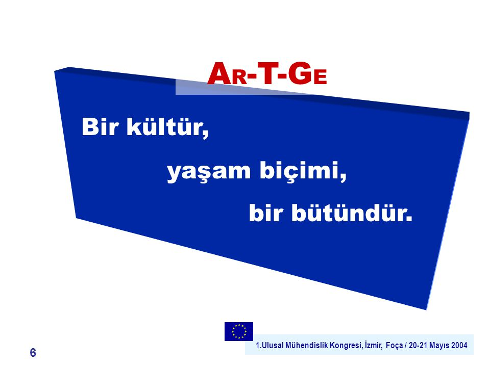 1.Ulusal Mühendislik Kongresi, İzmir, Foça / 20-21 Mayıs 2004 6 Bir kültür, yaşam biçimi, bir bütündür.