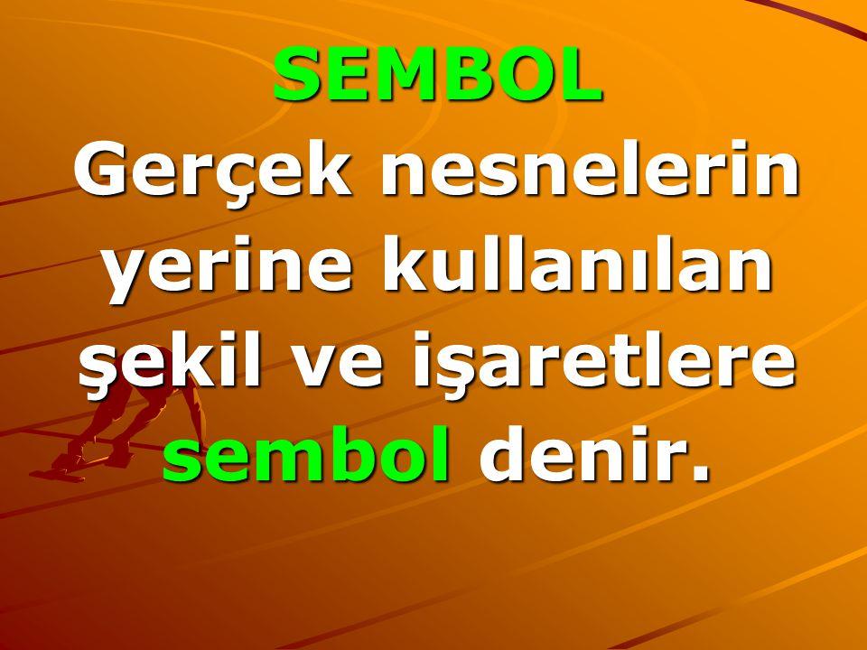 SEMBOL Gerçek nesnelerin yerine kullanılan şekil ve işaretlere sembol denir.