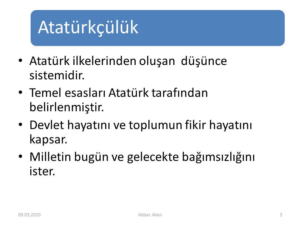 Atatürkçülük 3 Atatürk ilkelerinden oluşan düşünce sistemidir.