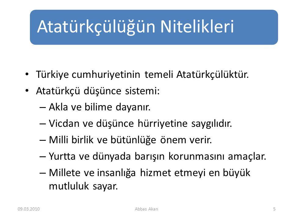 Atatürkçülüğün Nitelikleri 09.03.20105 Türkiye cumhuriyetinin temeli Atatürkçülüktür.