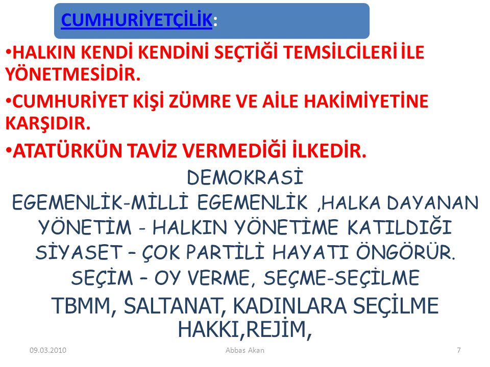 Atatürk İlkeleri CumhuriyetçilikMilliyetçilikHalkçılıkDevletçilikLaiklikİnkılapçılık 09.03.20106Abbas Akan