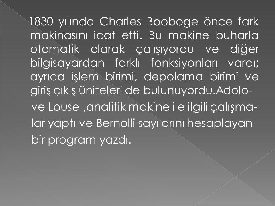 1830 yılında Charles Booboge önce fark makinasını icat etti. Bu makine buharla otomatik olarak çalışıyordu ve diğer bilgisayardan farklı fonksiyonları