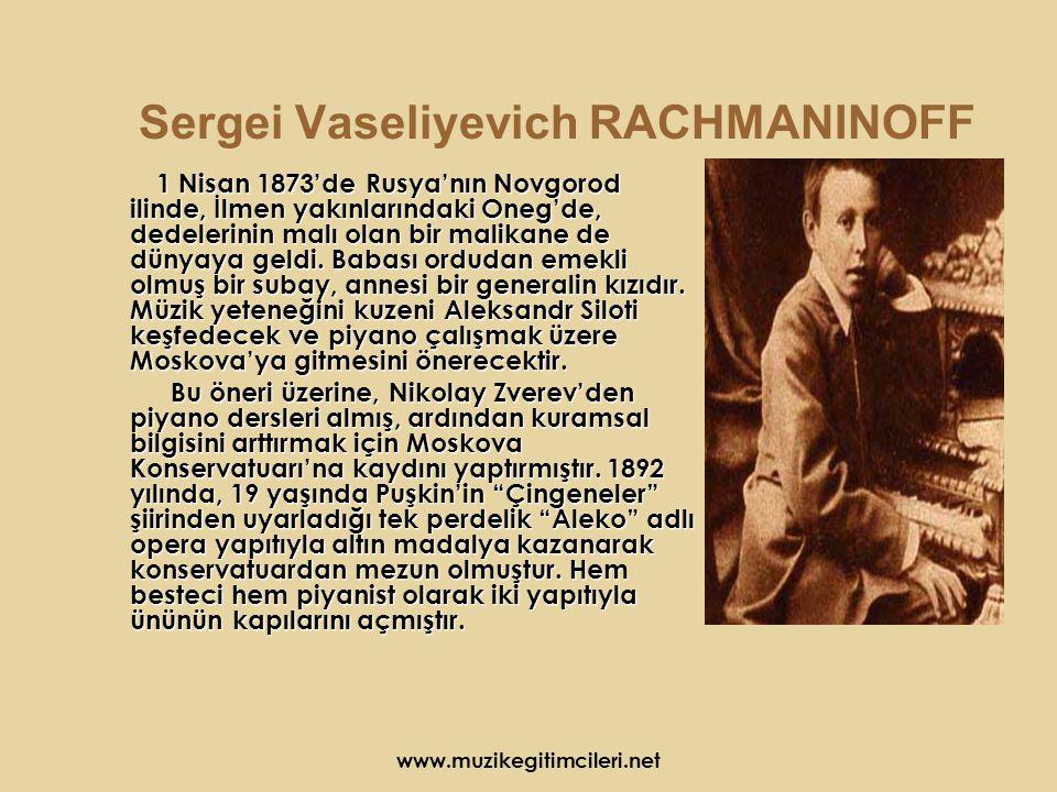 www.muzikegitimcileri.net Sergei Vaseliyevich RACHMANINOFF 1 Nisan 1873'de Rusya'nın Novgorod ilinde, İlmen yakınlarındaki Oneg'de, dedelerinin malı olan bir malikane de dünyaya geldi.