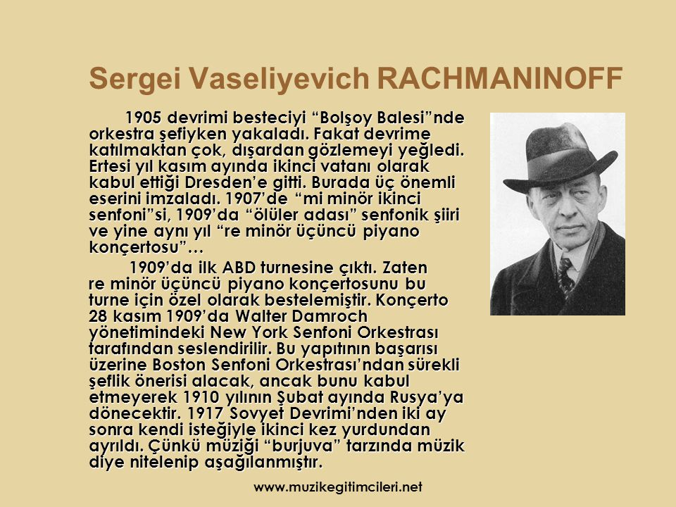 www.muzikegitimcileri.net Sergei Vaseliyevich RACHMANINOFF 1905 devrimi besteciyi Bolşoy Balesi nde orkestra şefiyken yakaladı.