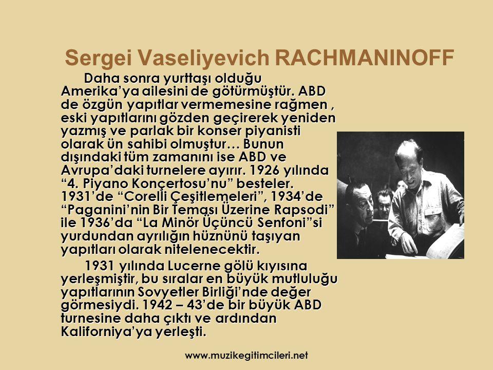 www.muzikegitimcileri.net Sergei Vaseliyevich RACHMANINOFF Daha sonra yurttaşı olduğu Amerika'ya ailesini de götürmüştür.