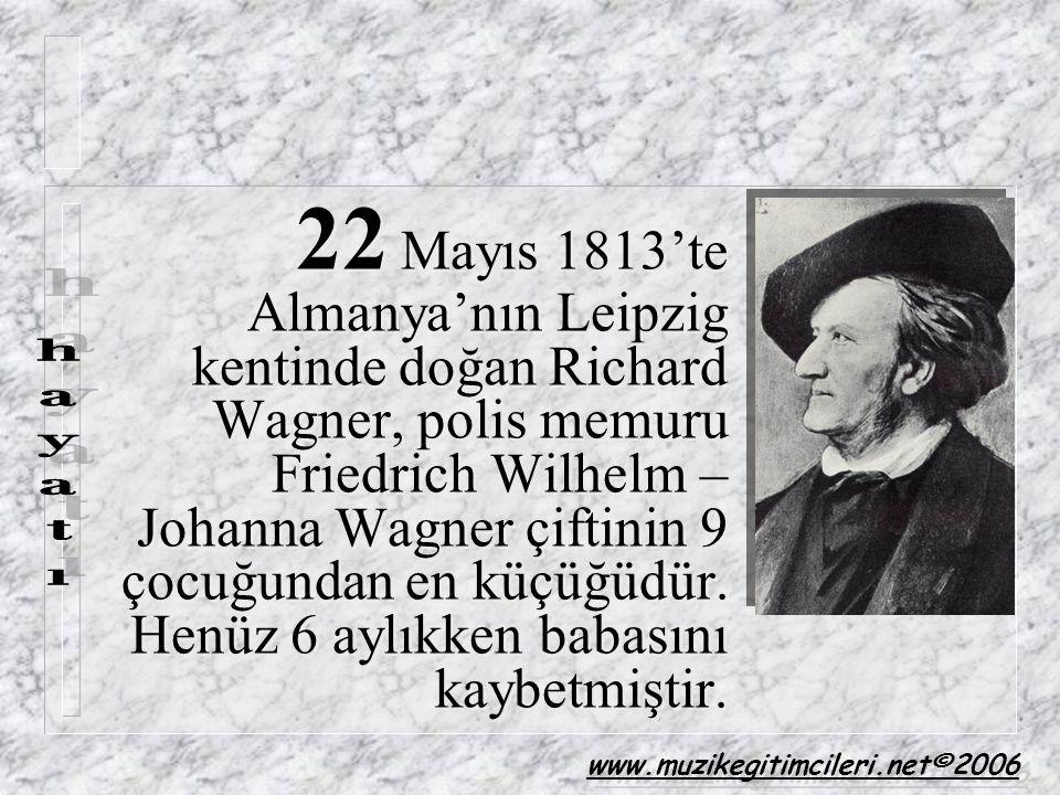 22 Mayıs 1813'te Almanya'nın Leipzig kentinde doğan Richard Wagner, polis memuru Friedrich Wilhelm – Johanna Wagner çiftinin 9 çocuğundan en küçüğüdür
