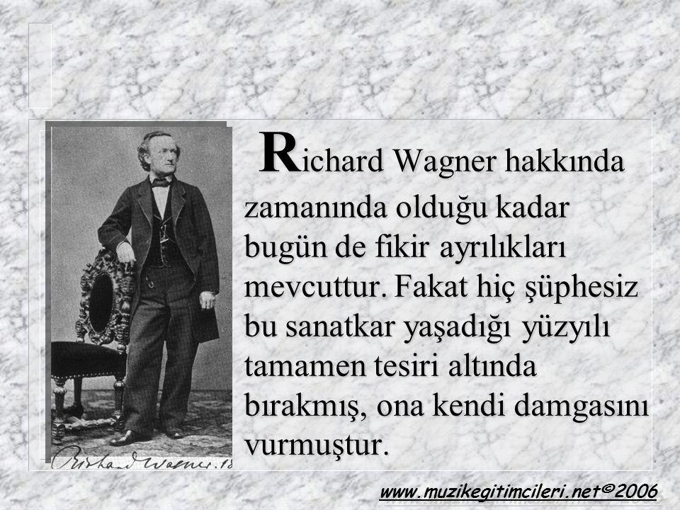 R ichard Wagner hakkında zamanında olduğu kadar bugün de fikir ayrılıkları mevcuttur. Fakat hiç şüphesiz bu sanatkar yaşadığı yüzyılı tamamen tesiri a