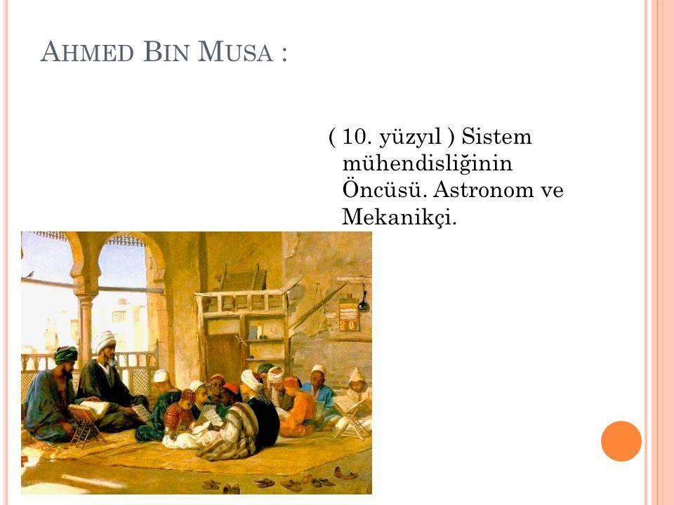 A HMED B IN M USA : ( 10. yüzyıl ) Sistem mühendisliğinin Öncüsü. Astronom ve Mekanikçi.
