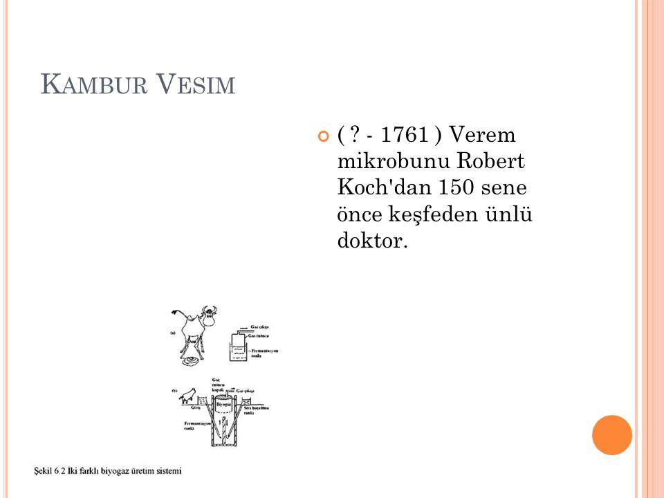 K AMBUR V ESIM ( ? - 1761 ) Verem mikrobunu Robert Koch'dan 150 sene önce keşfeden ünlü doktor.