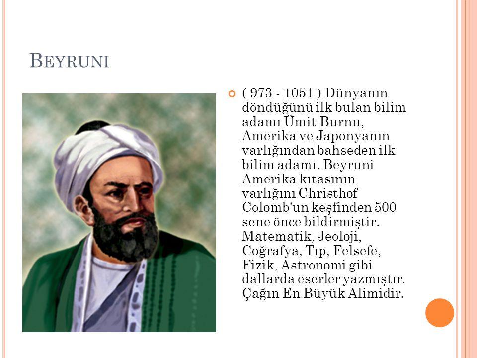 B EYRUNI ( 973 - 1051 ) Dünyanın döndüğünü ilk bulan bilim adamı Ümit Burnu, Amerika ve Japonyanın varlığından bahseden ilk bilim adamı. Beyruni Ameri