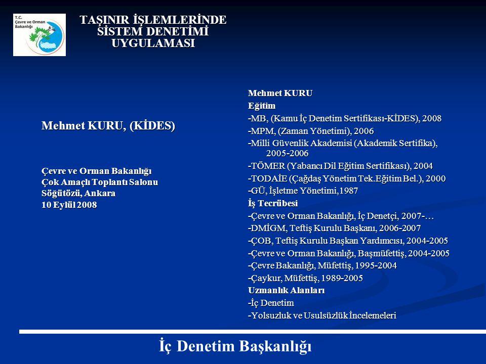 TAŞINIR İŞLEMLERİNDE SİSTEM DENETİMİ UYGULAMASI Mehmet KURU, (KİDES) Çevre ve Orman Bakanlığı Çok Amaçlı Toplantı Salonu Söğütözü, Ankara 10 Eylül 200