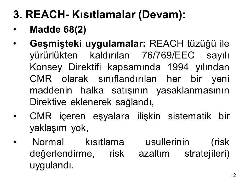 3. REACH- Kısıtlamalar (Devam): Madde 68(2) Geşmişteki uygulamalar: REACH tüzüğü ile yürürlükten kaldırılan 76/769/EEC sayılı Konsey Direktifi kapsamı