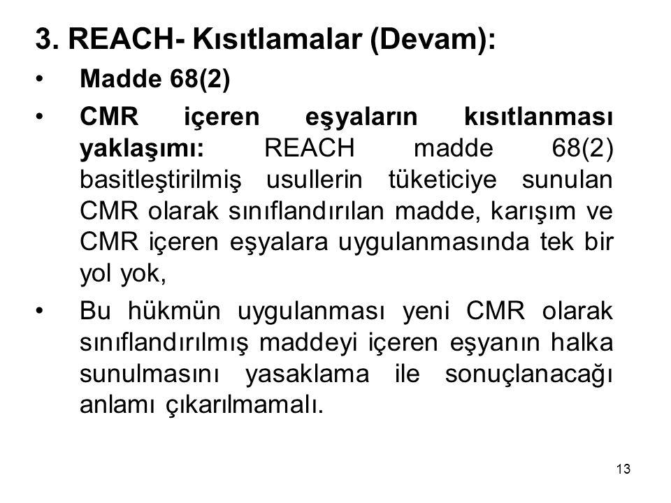 3. REACH- Kısıtlamalar (Devam): Madde 68(2) CMR içeren eşyaların kısıtlanması yaklaşımı: REACH madde 68(2) basitleştirilmiş usullerin tüketiciye sunul