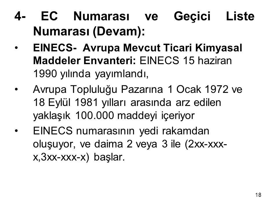 4- EC Numarası ve Geçici Liste Numarası (Devam): EINECS- Avrupa Mevcut Ticari Kimyasal Maddeler Envanteri: EINECS 15 haziran 1990 yılında yayımlandı,