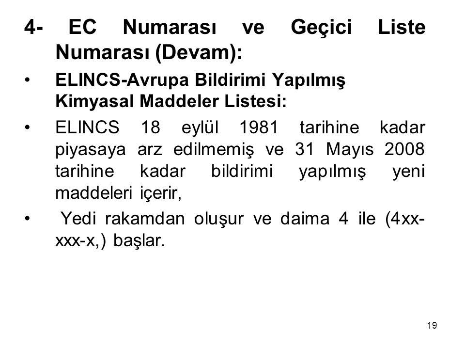 4- EC Numarası ve Geçici Liste Numarası (Devam): ELINCS-Avrupa Bildirimi Yapılmış Kimyasal Maddeler Listesi: ELINCS 18 eylül 1981 tarihine kadar piyas