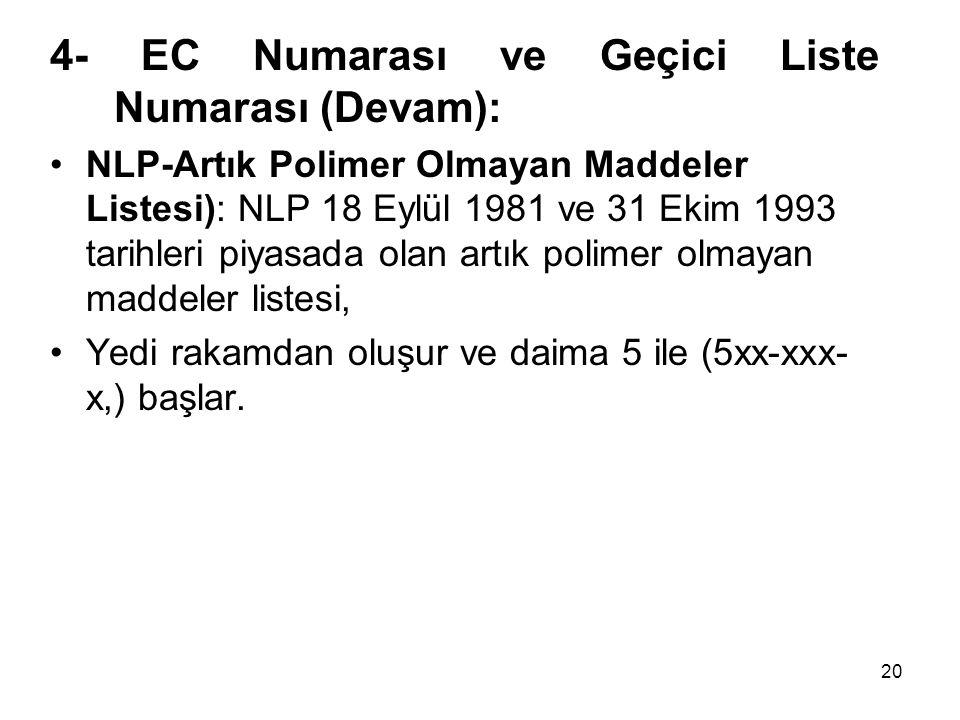 4- EC Numarası ve Geçici Liste Numarası (Devam): NLP-Artık Polimer Olmayan Maddeler Listesi): NLP 18 Eylül 1981 ve 31 Ekim 1993 tarihleri piyasada ola