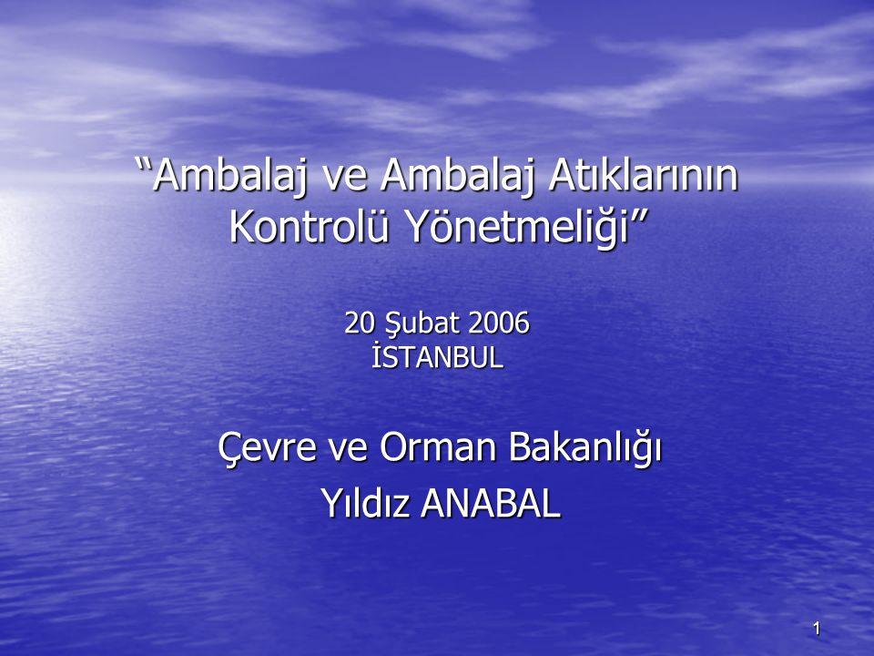 """1 Çevre ve Orman Bakanlığı Yıldız ANABAL """"Ambalaj ve Ambalaj Atıklarının Kontrolü Yönetmeliği"""" 20 Şubat 2006 İSTANBUL"""