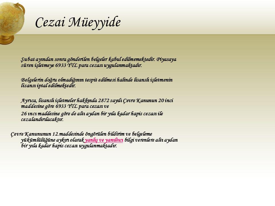 Cezai Müeyyide Şubat ayından sonra gönderilen belgeler kabul edilmemektedir. Piyasaya süren işletmeye 6933 YTL para cezası uygulanmaktadır. Belgelerin