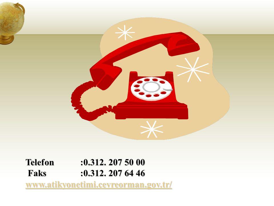 Telefon:0.312. 207 50 00 Faks:0.312. 207 64 46 Faks:0.312. 207 64 46 www.atikyonetimi.cevreorman.gov.tr/