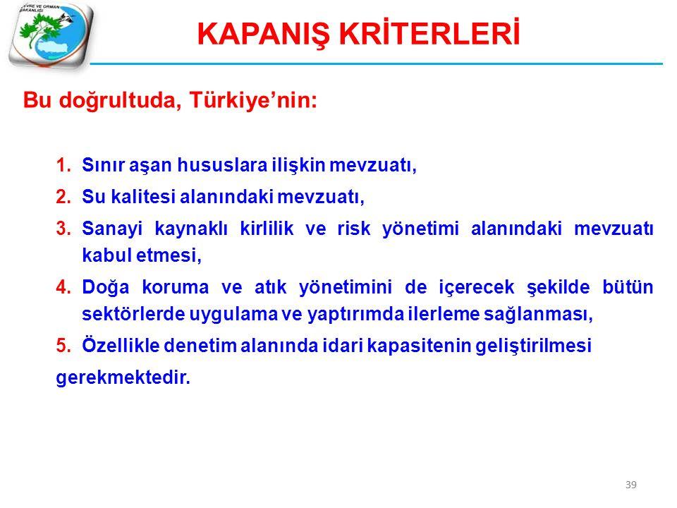 Bu doğrultuda, Türkiye'nin: 1.Sınır aşan hususlara ilişkin mevzuatı, 2.Su kalitesi alanındaki mevzuatı, 3.Sanayi kaynaklı kirlilik ve risk yönetimi al