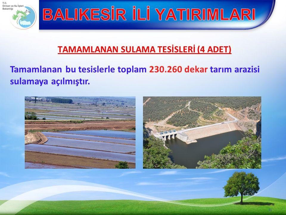 TAMAMLANAN SULAMA TESİSLERİ (4 ADET) Tamamlanan bu tesislerle toplam 230.260 dekar tarım arazisi sulamaya açılmıştır.