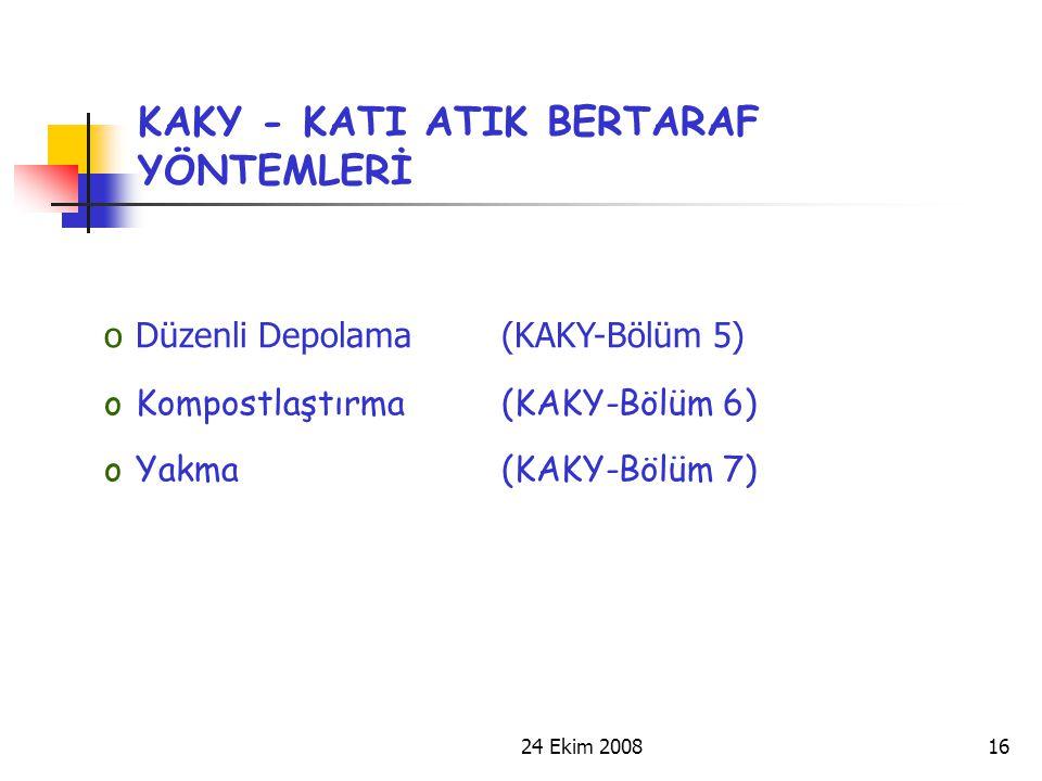 24 Ekim 200816 KAKY - KATI ATIK BERTARAF YÖNTEMLERİ oDüzenli Depolama (KAKY-Bölüm 5) oKompostlaştırma (KAKY-Bölüm 6) oYakma (KAKY-Bölüm 7)