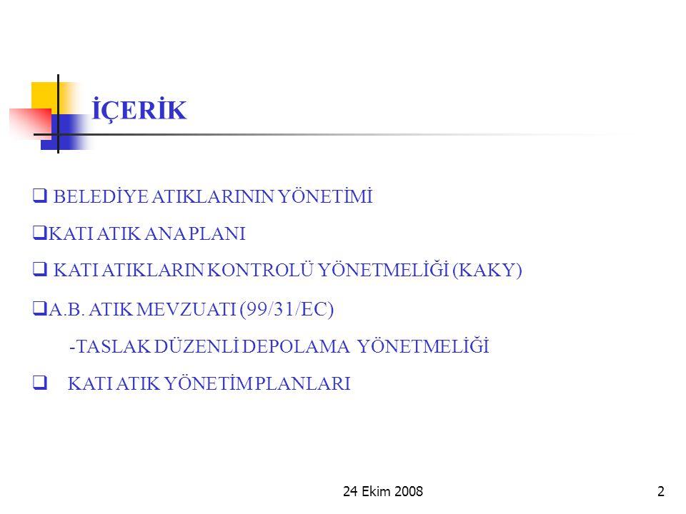 24 Ekim 20082 İÇERİK  BELEDİYE ATIKLARININ YÖNETİMİ  KATI ATIK ANA PLANI  KATI ATIKLARIN KONTROLÜ YÖNETMELİĞİ (KAKY)  A.B. ATIK MEVZUATI (99/31/EC