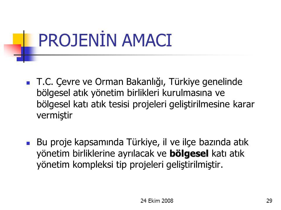 24 Ekim 200829 PROJENİN AMACI T.C. Çevre ve Orman Bakanlığı, Türkiye genelinde bölgesel atık yönetim birlikleri kurulmasına ve bölgesel katı atık tesi