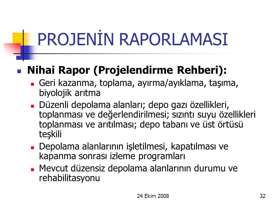 24 Ekim 200832 PROJENİN RAPORLAMASI Nihai Rapor (Projelendirme Rehberi): Geri kazanma, toplama, ayırma/ayıklama, taşıma, biyolojik arıtma Düzenli depo