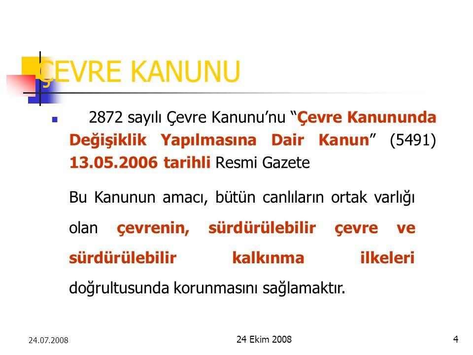 """24 Ekim 20084 24.07.2008 ÇEVRE KANUNU 2872 sayılı Çevre Kanunu'nu """"Çevre Kanununda Değişiklik Yapılmasına Dair Kanun"""" (5491) 13.05.2006 tarihli Resmi"""