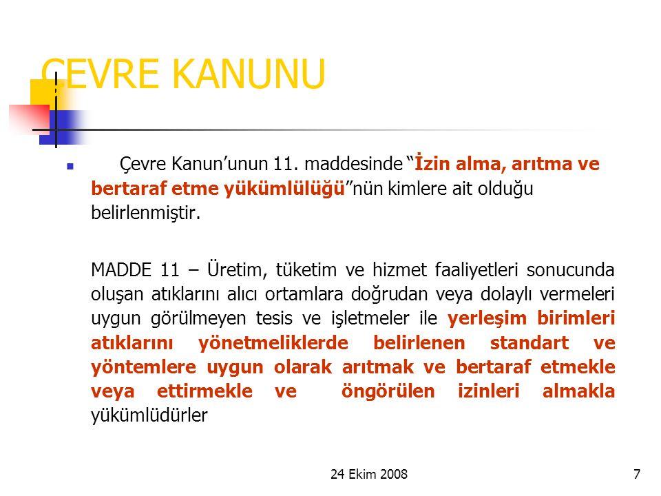 """24 Ekim 20087 ÇEVRE KANUNU Çevre Kanun'unun 11. maddesinde """"İzin alma, arıtma ve bertaraf etme yükümlülüğü""""nün kimlere ait olduğu belirlenmiştir. MADD"""