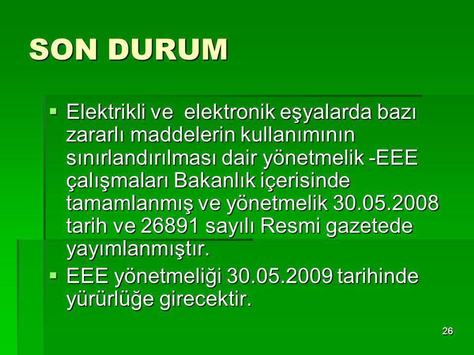 26 SON DURUM  Elektrikli ve elektronik eşyalarda bazı zararlı maddelerin kullanımının sınırlandırılması dair yönetmelik -EEE çalışmaları Bakanlık içe
