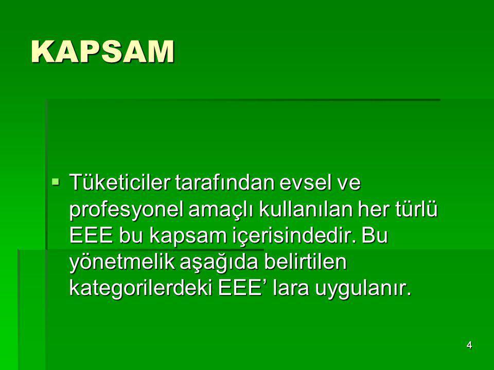 4 KAPSAM  Tüketiciler tarafından evsel ve profesyonel amaçlı kullanılan her türlü EEE bu kapsam içerisindedir. Bu yönetmelik aşağıda belirtilen kateg