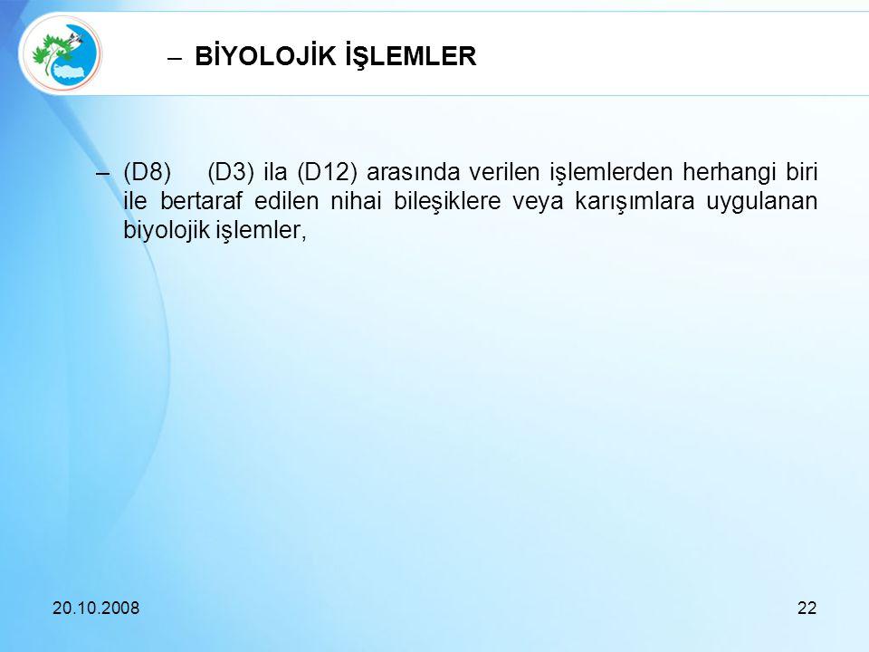 –(D8) (D3) ila (D12) arasında verilen işlemlerden herhangi biri ile bertaraf edilen nihai bileşiklere veya karışımlara uygulanan biyolojik işlemler, 2