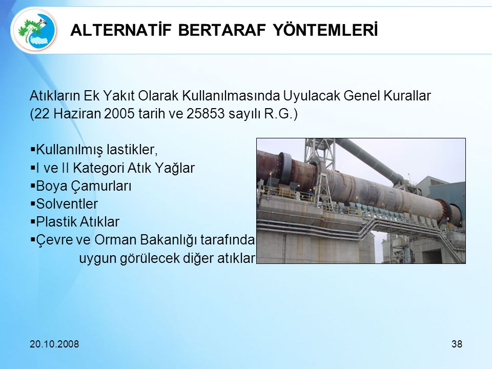 ALTERNATİF BERTARAF YÖNTEMLERİ Atıkların Ek Yakıt Olarak Kullanılmasında Uyulacak Genel Kurallar (22 Haziran 2005 tarih ve 25853 sayılı R.G.)  Kullan