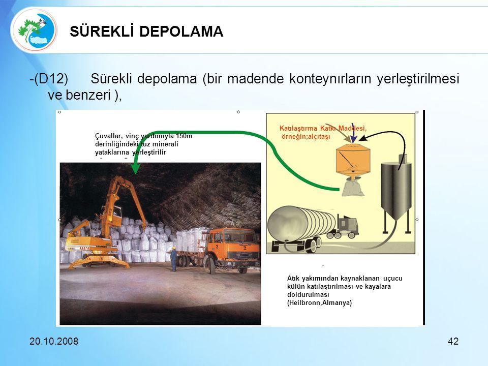 -(D12) Sürekli depolama (bir madende konteynırların yerleştirilmesi ve benzeri ), 20.10.200842 SÜREKLİ DEPOLAMA Çuvallar, vinç yardımıyla 150m derinli