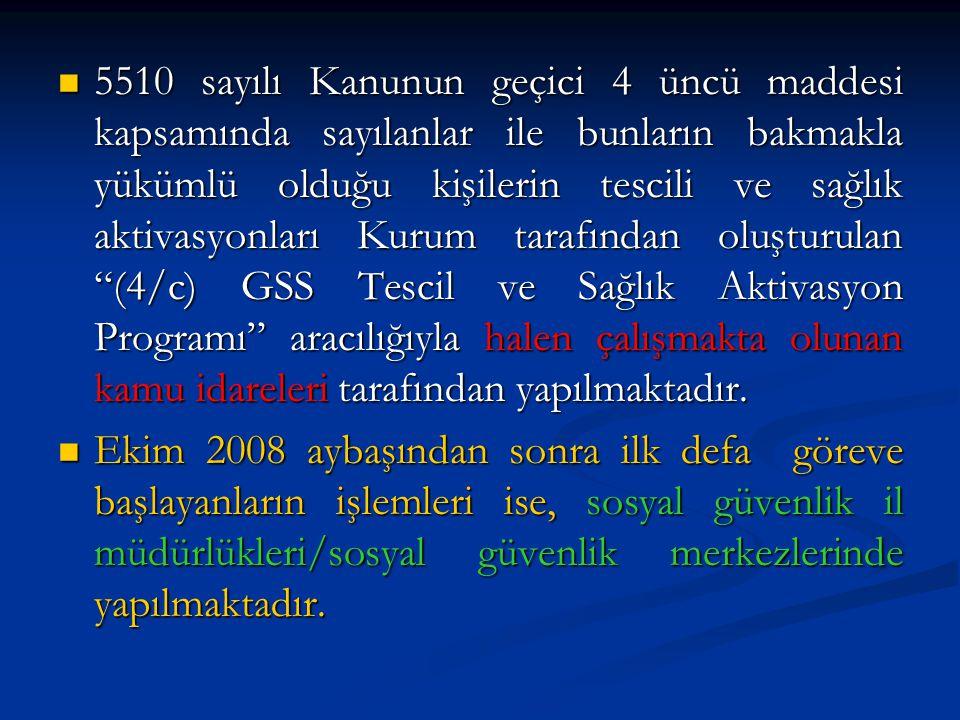5510 sayılı Kanunun geçici 4 üncü maddesi kapsamında sayılanlar ile bunların bakmakla yükümlü olduğu kişilerin tescili ve sağlık aktivasyonları Kurum