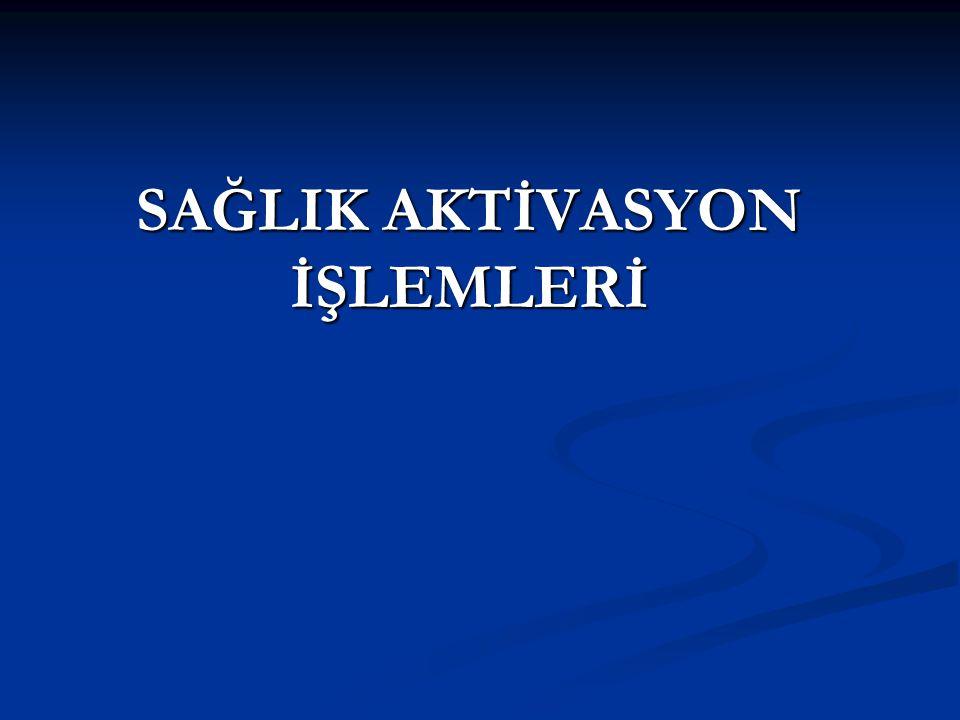 SAĞLIK AKTİVASYON İŞLEMLERİ