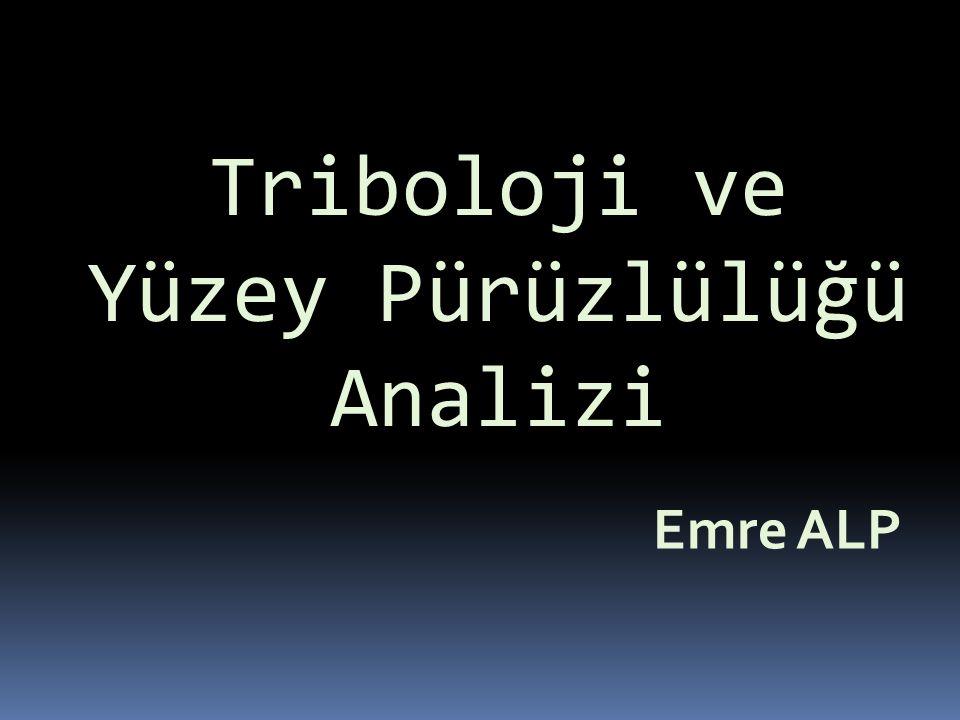 Triboloji ve Yüzey Pürüzlülüğü Analizi Emre ALP