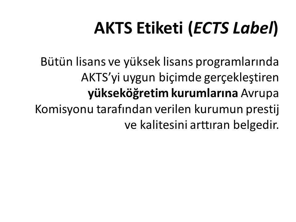 AKTS Etiketi (ECTS Label) Bütün lisans ve yüksek lisans programlarında AKTS'yi uygun biçimde gerçekleştiren yükseköğretim kurumlarına Avrupa Komisyonu tarafından verilen kurumun prestij ve kalitesini arttıran belgedir.