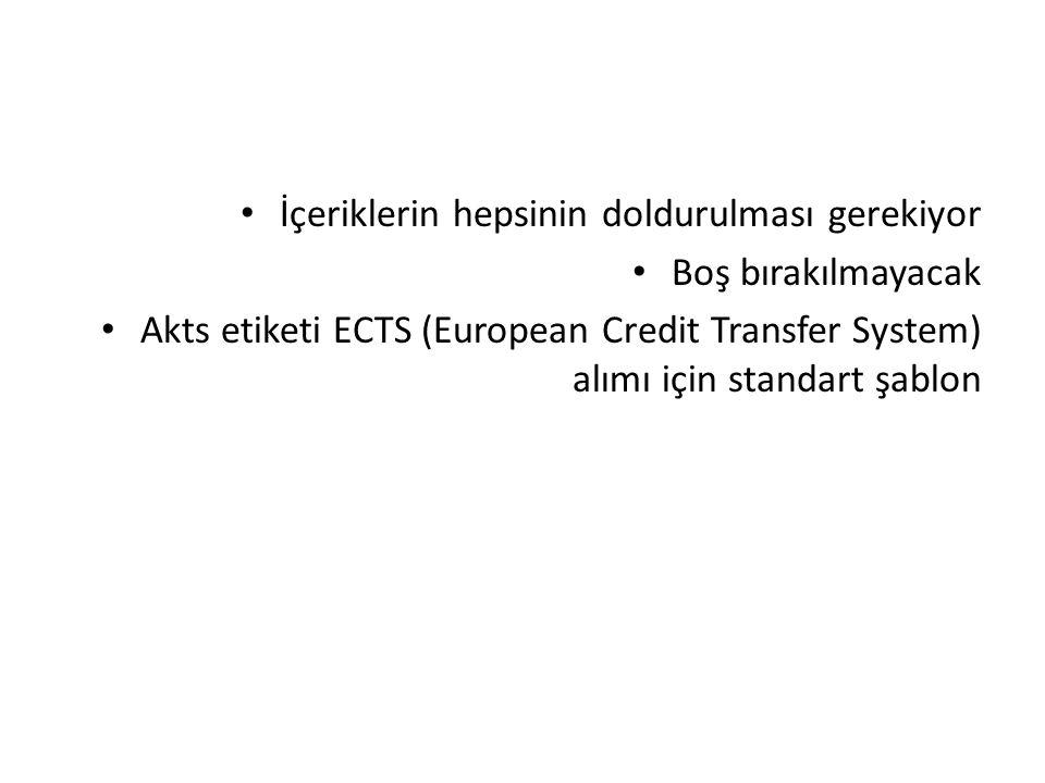 İçeriklerin hepsinin doldurulması gerekiyor Boş bırakılmayacak Akts etiketi ECTS (European Credit Transfer System) alımı için standart şablon