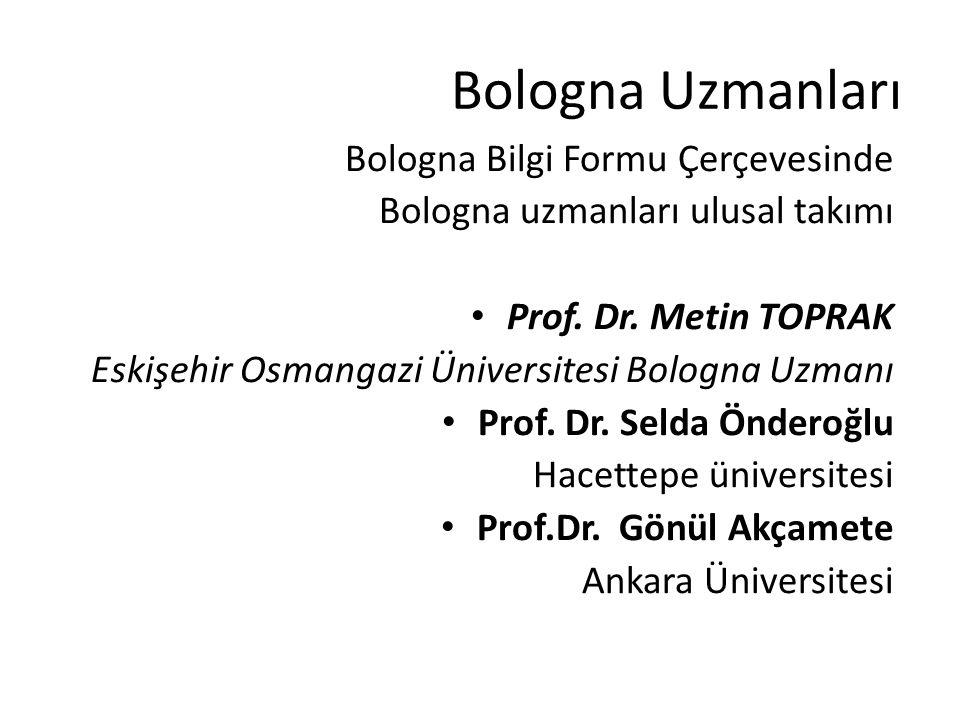 Bologna Uzmanları Bologna Bilgi Formu Çerçevesinde Bologna uzmanları ulusal takımı Prof. Dr. Metin TOPRAK Eskişehir Osmangazi Üniversitesi Bologna Uzm